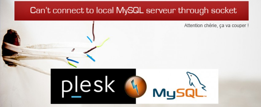 Plesk, corriger l'erreur « Can't connect to local MySQL server through socket »